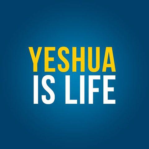 Yeshua is life