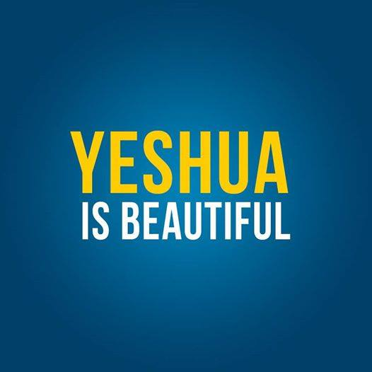 Yeshua is beautiful