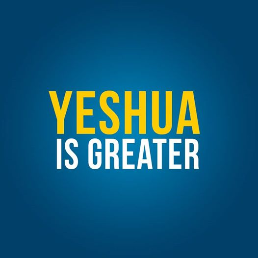 Yeshua Is Greater